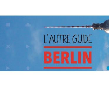 Un autre guide de Berlin… mon guide !