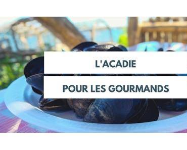 L'Acadie pour les gourmands: nos meilleures adresses