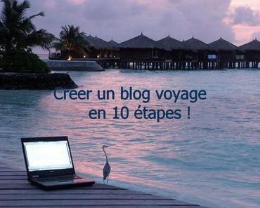 Créer un blog voyage : 10 conseils pour apprendre comment faire de A à Z !