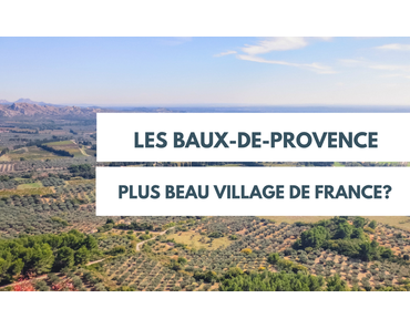 Les Baux-de-Provence: le plus beau village de France?
