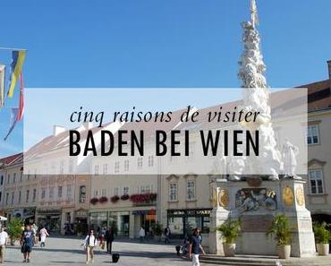 Cinq raisons de visiter Baden