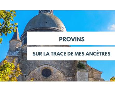 Provins: sur la trace de mes ancêtres