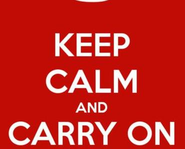 Keep calm and still carry on.
