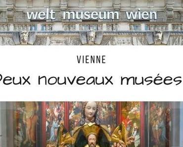 Vienne - Ouverture de deux nouveaux musées